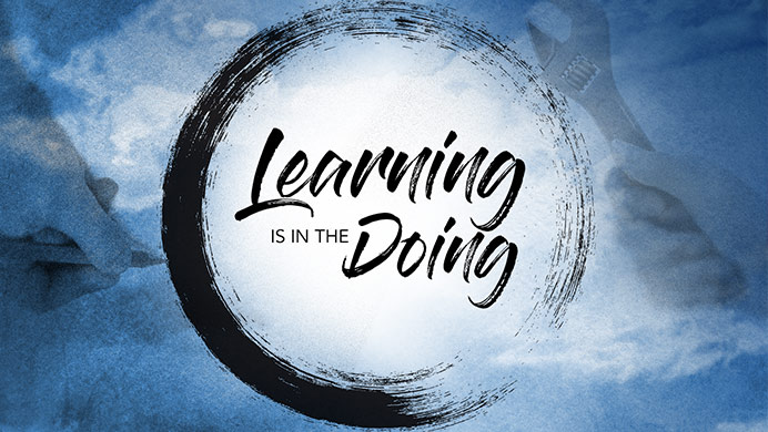 Learning is in the doing.